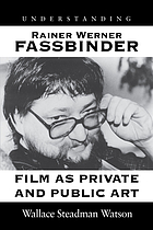 Understanding Rainer Werner Fassbinder : film as private and public art