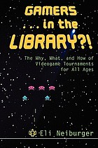 Gamers-- in the library?! : the why, what, and how of videogame tournaments for all ages