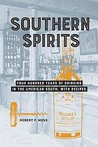 Southern spirits : four hundred years of drinking in the American South, with recipes