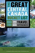 The great Central Canada bucket list : one-of-a-kind travel experiences