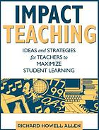 Impact teaching : ideas and strategies for teachers to maximize student learning