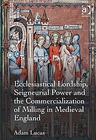 Ecclesiastical lordship, seigneurial power, and the commercialization of milling in medieval England