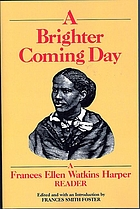 A brighter coming day : a Frances Ellen Watkins Harper reader