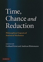 Time, chance and reduction : philosophical aspects of statistical mechanics