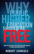 Why public higher education should be free : How to decrease costs and increase quality at American universities