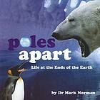 Poles apart : life at both ends of the earth