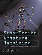 Stop-motion armature machining : a construction manual