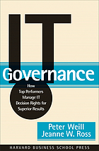 IT governance : how top performers manage IT decision rights for superior results