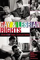 Gay and Lesbian Rights : a Guide for GLBT Singles, Couples, and Families.