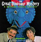 The great dinosaur mystery : a musical fossil fantasy