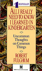 All I really need to know I learned in kindergarten : uncommon thoughts on common things.