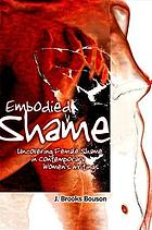 Embodied shame : uncovering female shame in contemporary women's writings