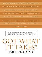 Got what it takes? : successful people reveal how they made it to the top