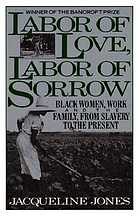 Labor of love, labor of sorrow : Black women, work, and the family from slavery to the present