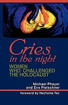 Cries in the night : women who challenged the Holocaust