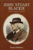 John Stuart Blackie : Scottish scholar and patriot