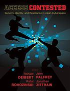 Access contested : security, identity, and resistance in Asian cyberspace information revolution and global politics