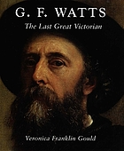 G.F. Watts : the last great Victorian