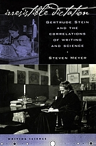 Irresistible dictation : Gertrude Stein and the correlations of writing and science