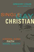 Single, gay, Christian : a personal journey of faith and sexual identity