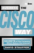 Business the Cisco way : secrets of the company that makes the Internet