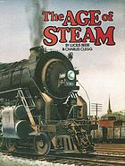 The age of steam : a classic album of American railroading