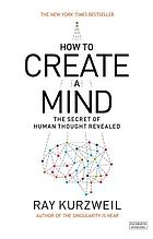 How to create a mind : the secret of human thought revealed