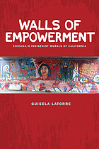 Walls of empowerment : Chicana/o indigenist murals of California