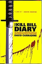 The Kill Bill diary : the making of aTarantino classic as seen through the eyes of a screen legend