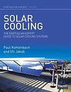 Solar cooling : the Earthscan expert guide to solar cooling systems