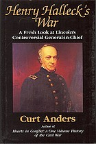 Henry Halleck's war : a fresh look at Lincoln's controversial General-in-Chief