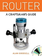 Router : a craftsman's guide