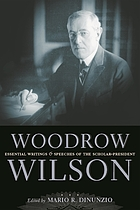 Woodrow Wilson : essential writings and speeches of the scholar-president