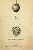 Reexamining deconstruction and determinate religion : toward a religion with religion