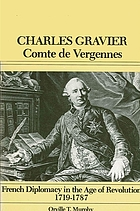 Charles Gravier, Comte de Vergennes : French diplomacy in the age of revolution, 1719-1787