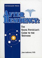 After residency : the young physician's guide to the universe