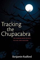 Tracking the chupacabra : the vampire beast in fact, fiction, and folklore