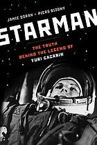 Starman : the truth behind the legend of Yuri Gagarin