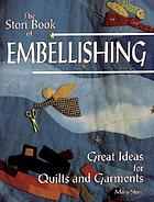 The Stori book of embellishing : great ideas for quilts and garments