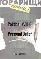 Political will and personal belief : the decline and fall of Soviet communism