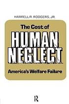 The cost of human neglect : America's welfare failure