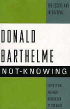Not-knowing : the essays and interviews of Donald Barthelme
