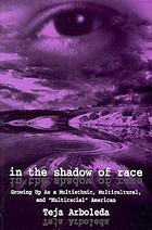 In the shadow of race : growing up as a multiethnic, multicultural, and