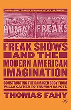 Freak shows and the modern American imagination : constructing the damaged body from Willa Cather to Truman Capote