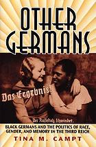 Other Germans : Black Germans and the politics of race, gender, and memory in the Third Reich