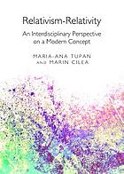 Relativism-relativity : an interdisciplinary perspective on a modern concept