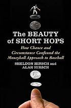 The beauty of short hops : how chance and circumstance confound the moneyball approach to baseball