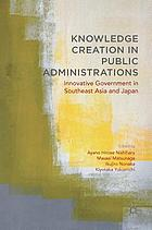 Knowledge creation in public administrations : innovative government in Southeast Asia and Japan