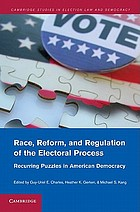 Race, Reform, and Regulation of the Electoral Process : Recurring Puzzles in American Democracy.