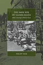 The dark side of nation states : ethnic cleansing in modern Europe